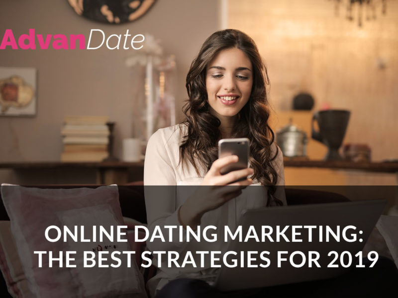 Online dating marketing: the best strategies for 2019