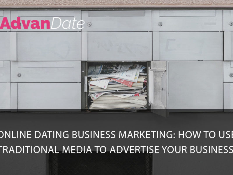 Online dating business marketing: how to use traditional media to advertise your business