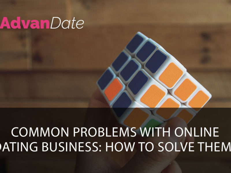 Common problems with online dating business: how to solve them?