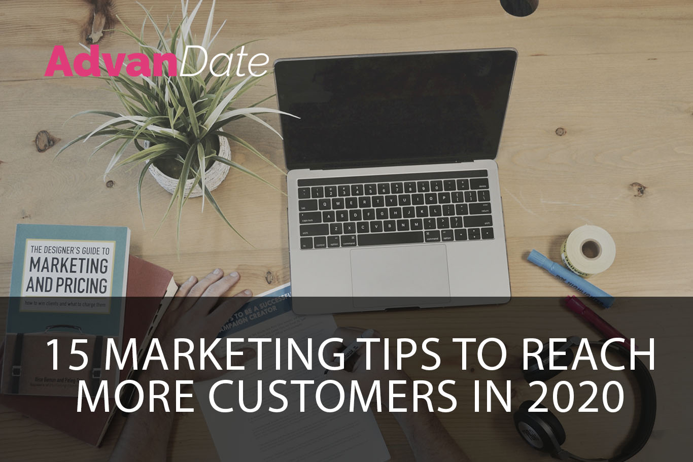 15 Marketing Tips to reach more customers in 2020