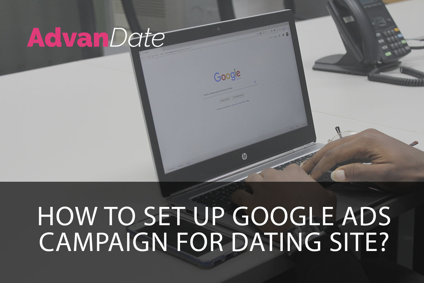 How to set up google ads campaign for dating site