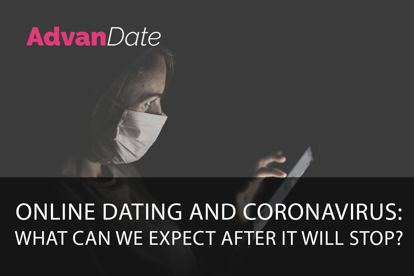 Online dating and Coronavirus. What can we expect after it will stop?